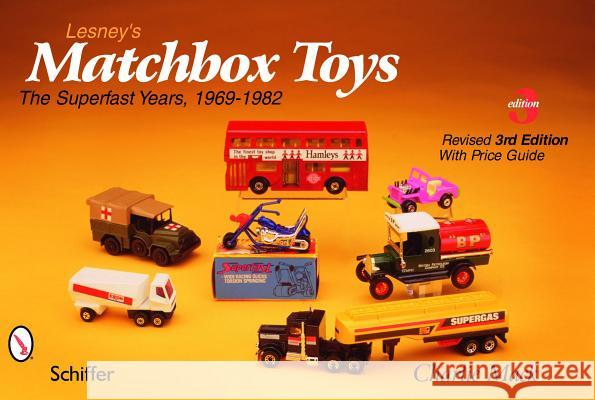Lesney's Matchbox Toys: The Superfast Years, 1969-1982 Charlie Mack 9780764333217