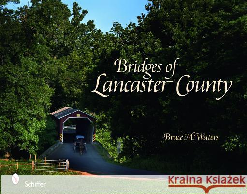 Bridges of Lancaster County Bruce M. Waters 9780764334276