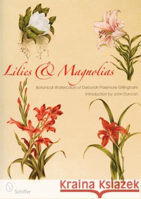 Lilies and Magnolias: Botanical Watercolors of Deborah Passmore Gillingham John Duncan 9780764334412