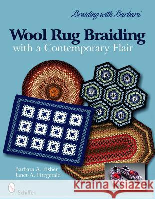 Wool Rug Braiding with a Contemporary Flair: Braiding with Barbara Barbara A. Fisher Janet Fitzgerald 9780764334580