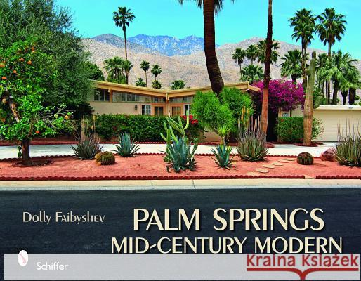 Palm Springs Mid-Century Modern Dolly Faibyshev 9780764334610 Schiffer Publishing