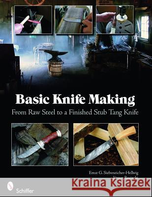 Basic Knife Making: From Raw Steel to a Finished Stub Tang Knife Ernst G. Siebeneicher-Hellwig Jrgen Rosinski 9780764335082