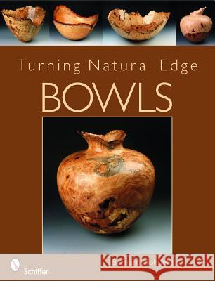 Turning Natural Edge Bowls Baernard Hohlfeld 9780764335624