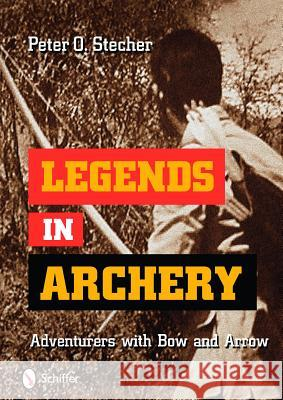 Legends in Archery: Adventurers with Bow and Arrow Peter O. Stecher 9780764335754