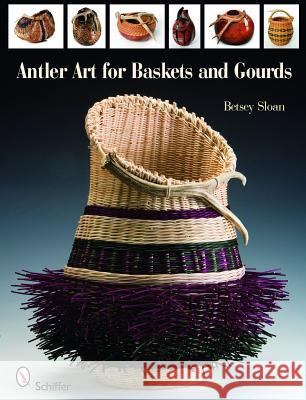 Antler Art for Baskets and Gourds Betsey Sloan 9780764336157