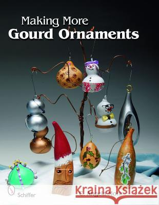 Making More Gourd Ornaments C. Angela Mohr 9780764336201