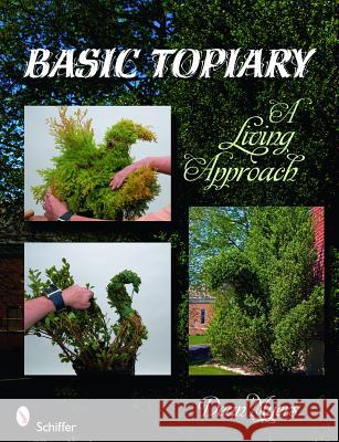 Basic Topiary: A Living Approach Dean Myers 9780764336348