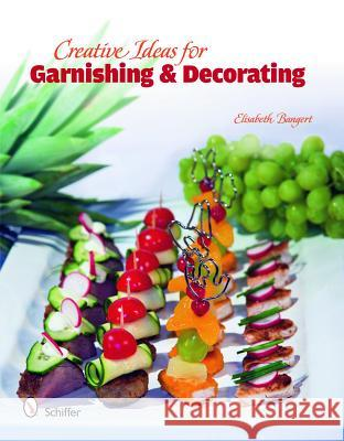 Creative Ideas for Garnishing & Decorating Elisabeth Banger 9780764336454