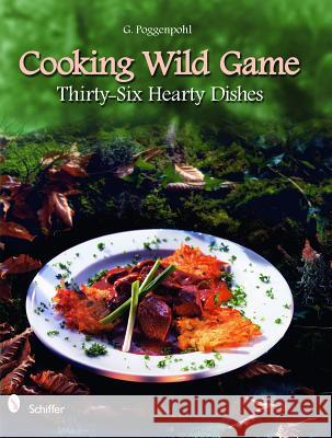 Cooking Wild Game: Thirty-Six Hearty Dishes G. Poggenpohl 9780764336461