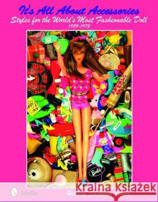 It's All about Accessories: Styles for the World's Most Fashionable Doll, 1959-1972 Hillary Shilkitus James 9780764336690