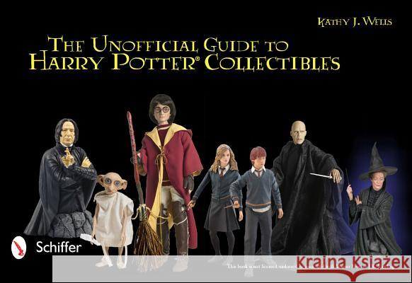 Unofficial Guide to Harry Potter Collectibles: Action Figures, Mini Busts, Statuettes, and Dolls Kathy J. Wells 9780764336737