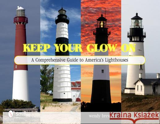 Keep Your Glow On: A Comprehensive Guide to Americas Lighthouses Wendy Lee 9780764337048