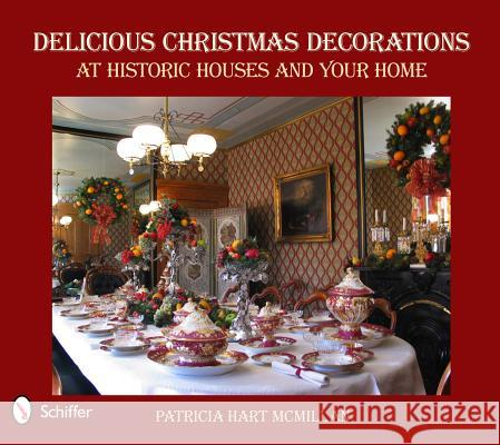 Delicious Christmas Decorations at Historic Houses and Your Home Patricia Hart McMillan 9780764337260
