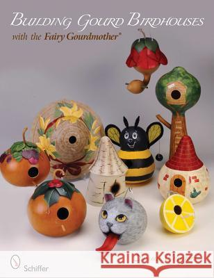 Building Gourd Birdhouses with the Fairy Gourdmother Sammie Crawford 9780764337369