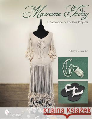 Macrame Today: Contemporary Knotting Projects Yee, Darlyn Susan 9780764337994