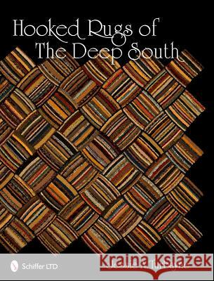 Hooked Rugs of the Deep South Jessie A. Turbayne   9780764338014