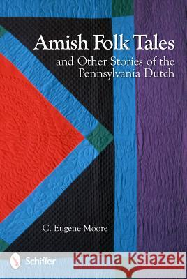 Amish Folk Tales and Other Stories of the Pennsylvania Dutch C. Eugene Moore 9780764338090