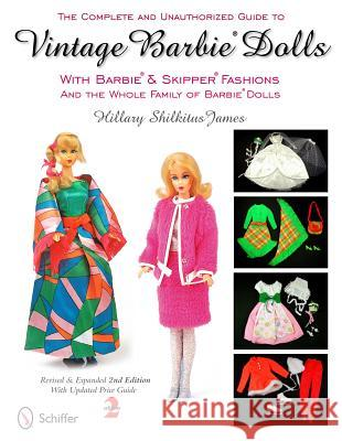 Complete and Unauthorized Guide to Vintage Barbie Dolls With Barbie and Skipper Fashions and the Whole Family of Barbie Dolls Hillary Shilkitus James 9780764338137