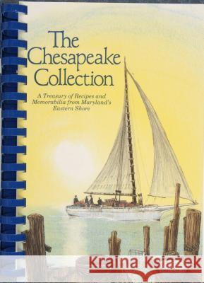 The Chesapeake Collection: A Treasury of Recipes and Memorabilia from Maryland's Eastern Shore  9780764338243