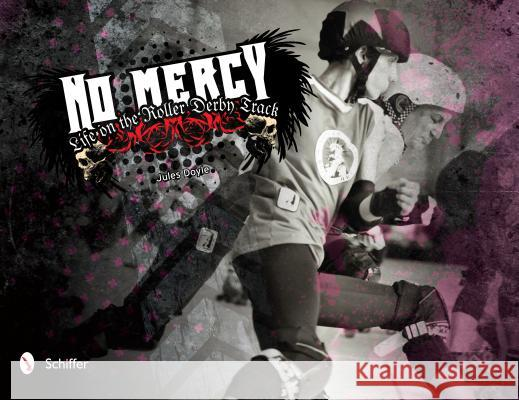 No Mercy: Roller Derby Life on the Track Jules Doyle 9780764338366