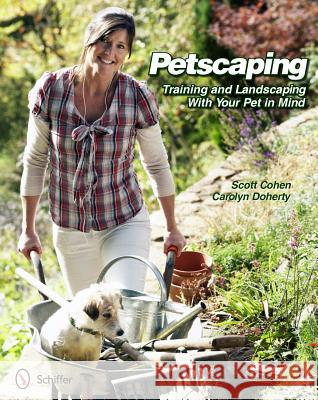 Petscaping: Training and Landscaping with Your Pet in Mind Scott Cohen 9780764338540