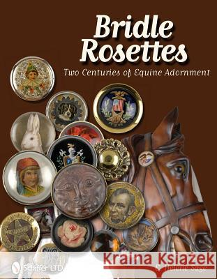 Bridle Rosettes: Two Centuries of Equine Adornment E. Helene Sage 9780764338595