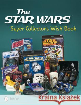 Star Wars Super Collector's Wish Book Geoffrey T. Carlton 9780764338625
