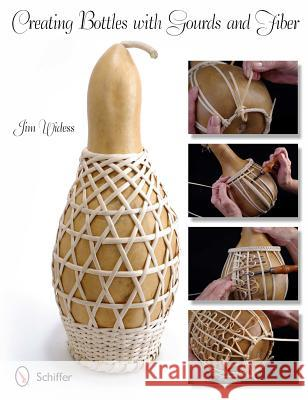 Creating Bottles with Gourds & Fiber Jim Widess 9780764338663