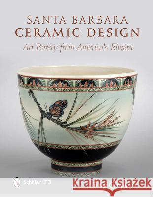 Santa Barbara Ceramic Design: Art Pottery from Americas Riviera Terry Gerratana 9780764338885