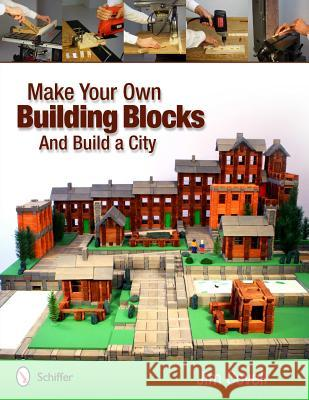 Make Your Own Building Blocks and Build a City Jim Covell 9780764339660