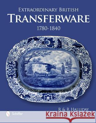 Extraordinary British Transferware: 1780-1840 Rosemary Halliday Richard Halliday & Richard Halliday 9780764339745