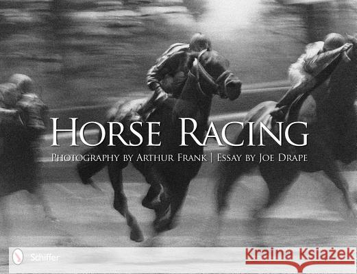 Horse Racing: Photography by Arthur Frank Photography By Arthur Frank 9780764340949