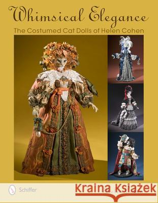 Whimsical Elegance: The Costumed Cat Dolls of Helen Cohen Helen Cohen 9780764340994