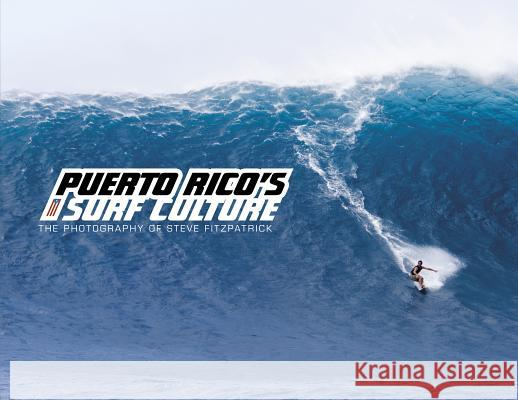 Puerto Rico's Surf Culture: The Photography of Steve Fitzpatrick Steve Fitzpatrick 9780764341953