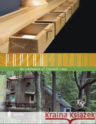 Poplar Culture: The Celebration of Esherick's Tree The Wharton Esherick Museum              Paul Eisenhauer 9780764342080