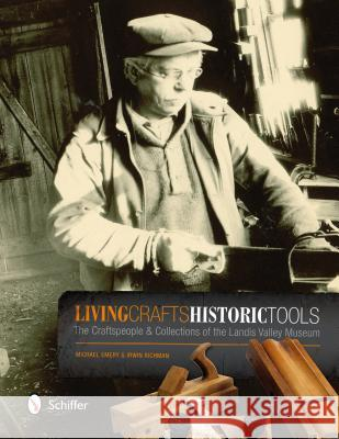 Living Crafts, Historic Tools: The Craftspele and Collections of the Landis Valley Museum Michael Emery 9780764342974