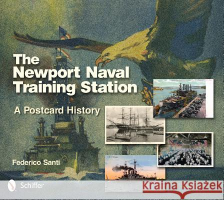 The Newport Naval Training Station: A Postcard History Federico Santi 9780764343230