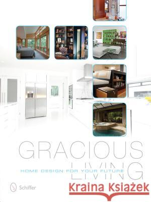 Gracious Living: Home Design for Your Future Naomi Neville E. Ashley Rooney Dr Jill M. Bjerke 9780764343599