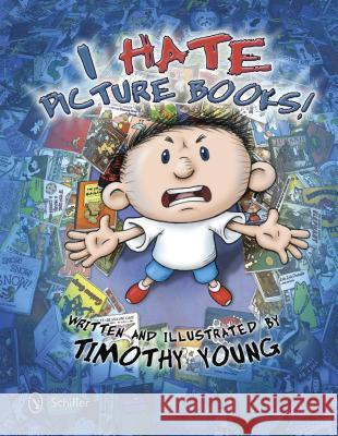 I Hate Picture Books! Timothy Young 9780764343872 Schiffer Publishing