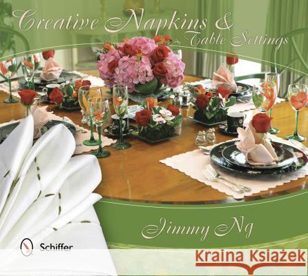 Creative Napkins and Table Settings Jimmy Ng 9780764344015