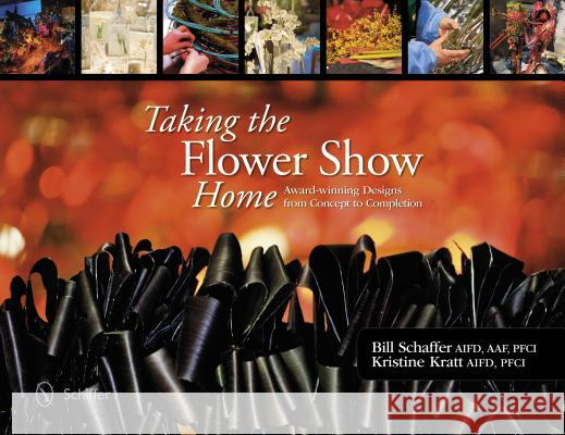 Taking the Flower Show Home: Award-Winning Designs from Concept to Completion  9780764344305