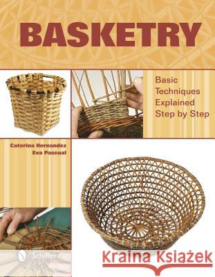 Basketry: Basic Techniques Explained Step by Step Caterina Hernandez Eva Pascual 9780764344718