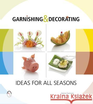 Garnishing & Decorating: Ideas for All Seasons Georg Hartung Thomas Schultze 9780764346279