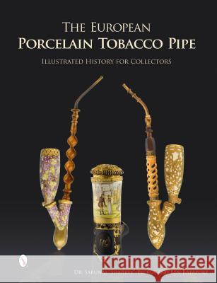 The European Porcelain Tobacco Pipe: Illustrated History for Collectors Sarunas Sharkey Peckusdr Ben Rapaport 9780764346460