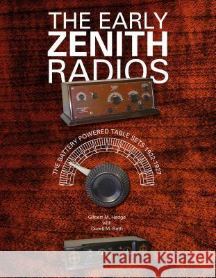 The Early Zenith Radios: The Battery Powered Table Sets 1922-1927 Gilbert M. Hedge Durell M. Roth 9780764346743