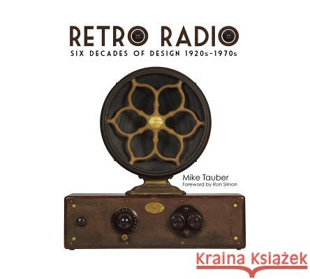 Retro Radio: Six Decades of Design 1920s-1970s Mike Tauber Ron Simon 9780764346798