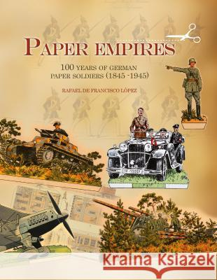 Paper Empires: 100 Years of German Paper Soldiers (1845 - 1945) Rafael D 9780764347405