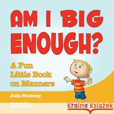 Am I Big Enough?: A Fun Little Book on Manners Julia Pinckney Timothy Young 9780764350535 Schiffer Publishing