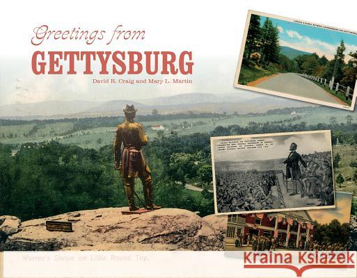 Greetings from Gettysburg David R. Craig Mary L. Martin 9780764351723