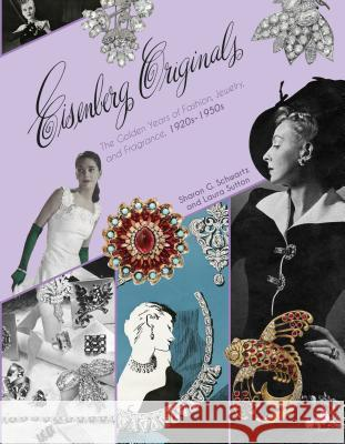 Eisenberg Originals: The Golden Years of Fashion, Jewelry, and Fragrance, 1920s-1950s Sharon Schwartz Laura Sutton 9780764352348